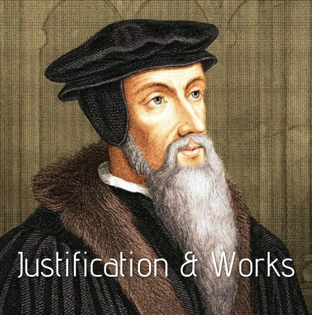Calvin - Justification & Works
