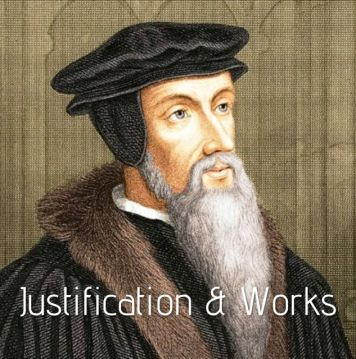 Calvin - Justification & Works