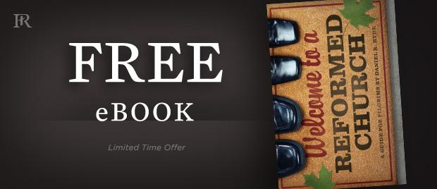 free-ebook_620_09Sep2014-WelcomeToAReformedChurch